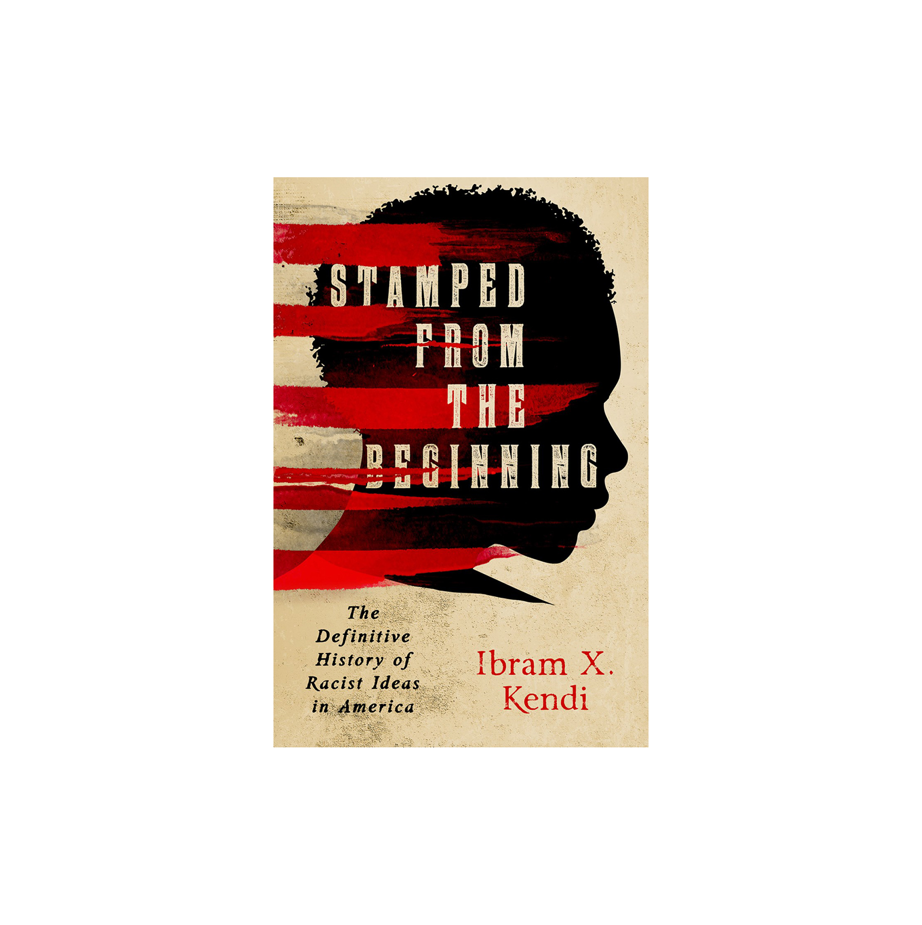 Stamped From the Beginning: The Definitive History of Racist Ideas in America, by Ibram X. Kendi
