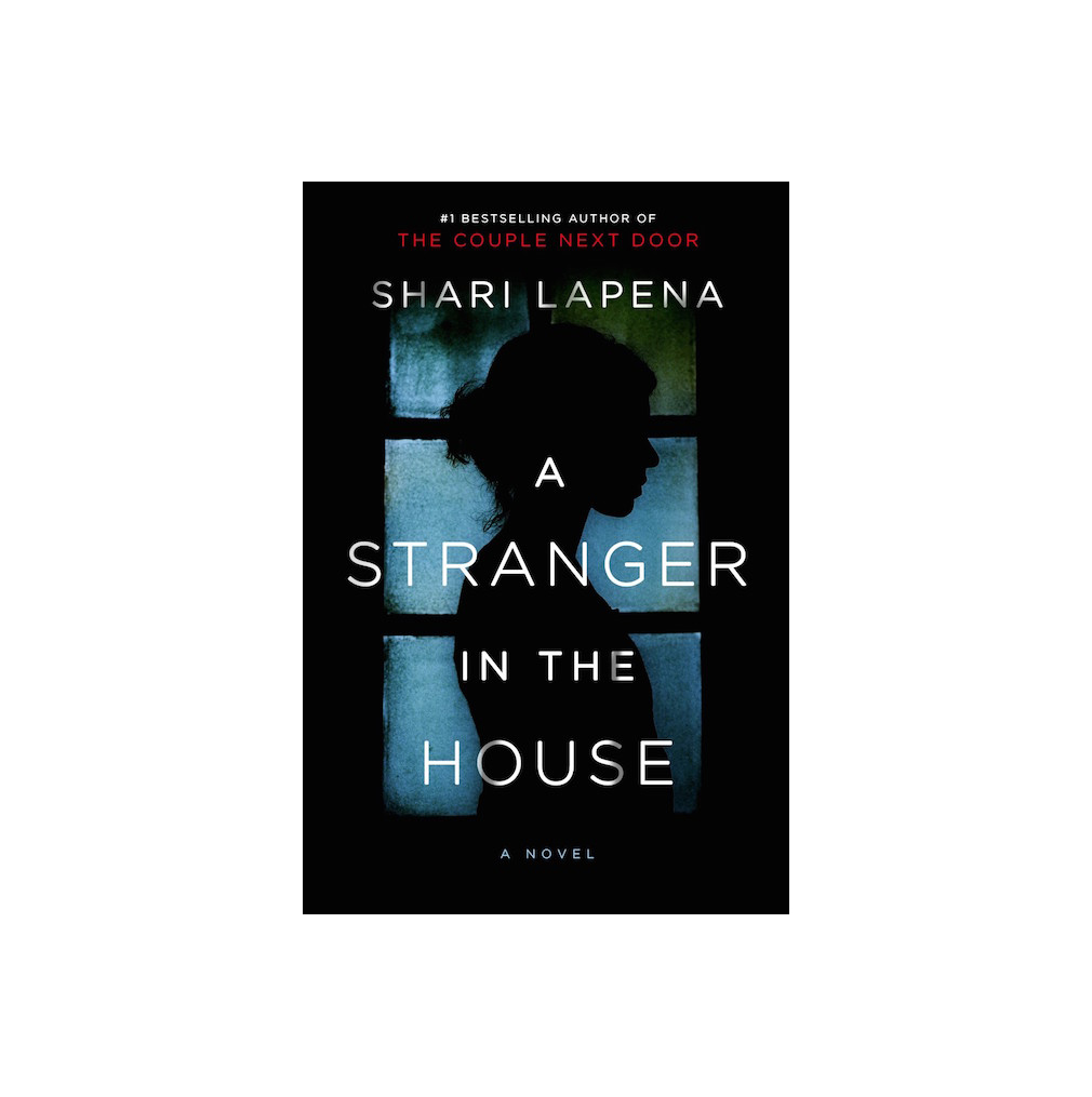 A Stranger in the House, by Shari Lapena