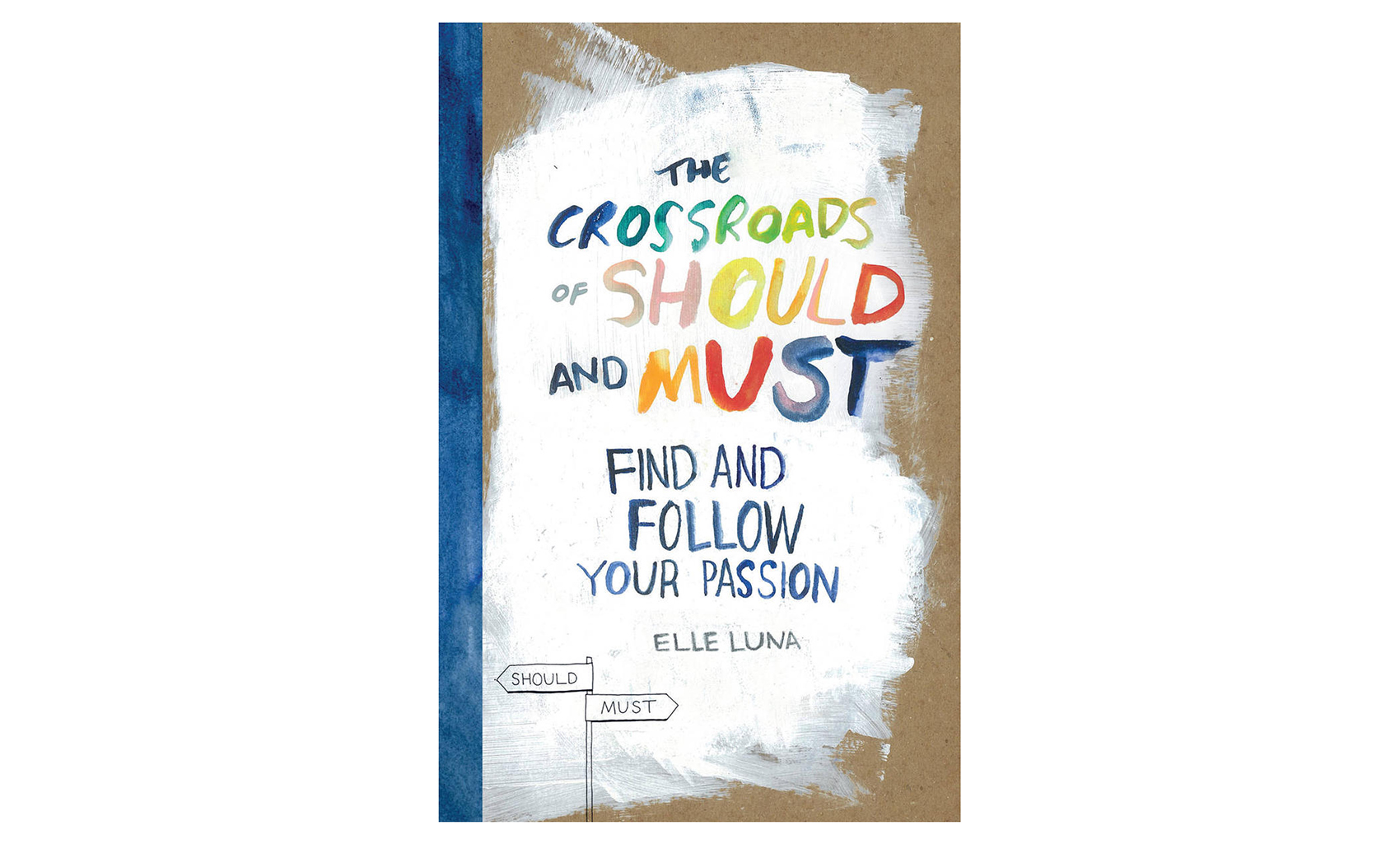 The Crossroads of Should and Must: Find and Follow Your Passion, by Elle Luna