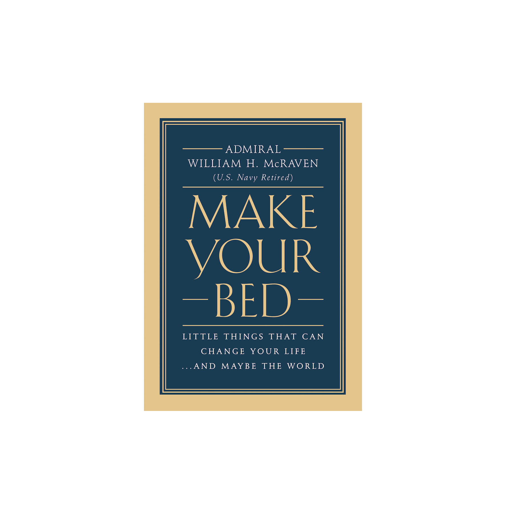 Make Your Bed: Little Things That Can Change Your Life…and Maybe the World, by Admiral William H. McRaven