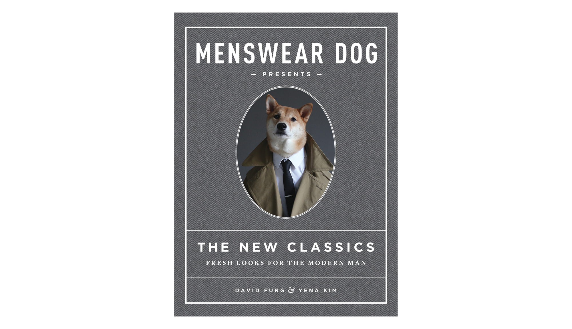 Menswear Dog Presents the New Classics: Fresh Looks for the Modern Man, by David Fung and Yena Kim