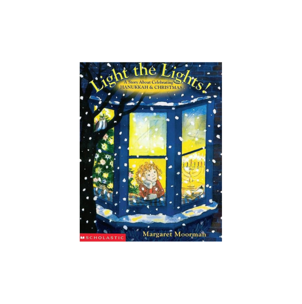 Light the Lights! A Story about Celebrating Hanukkah & Christmas, by Margaret Moorman