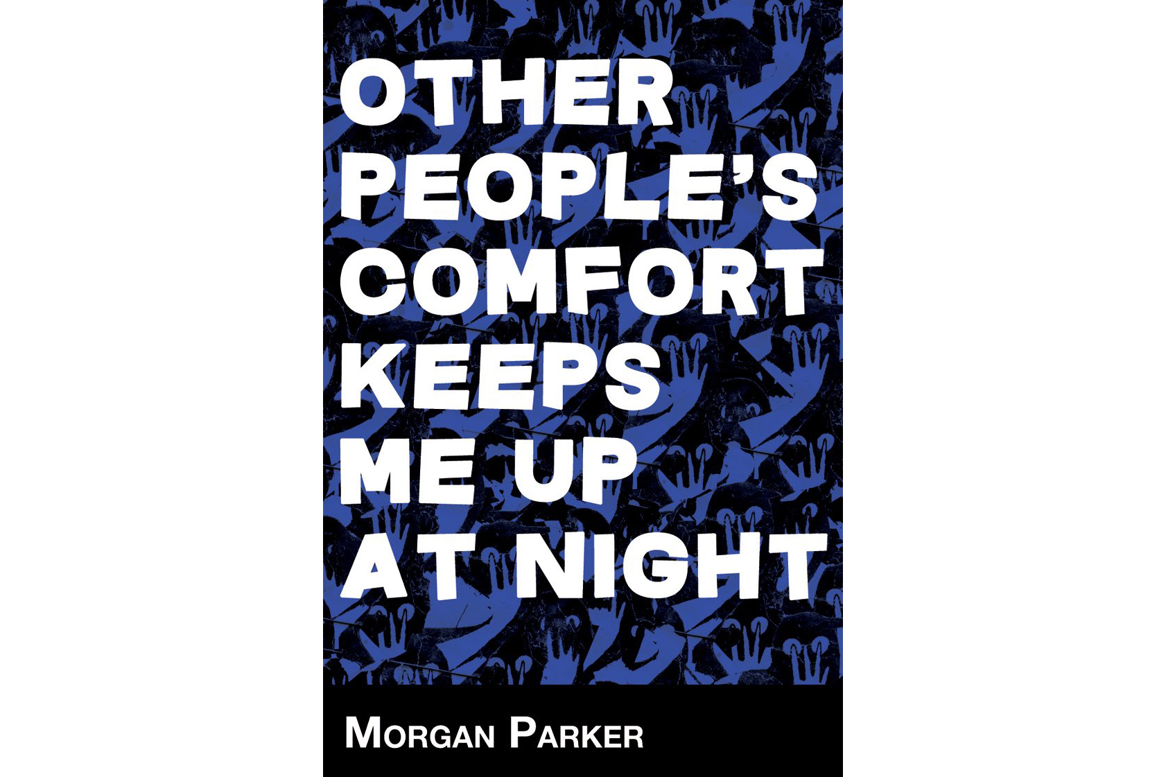 Other People's Comfort Keeps Me Up At Night, by Morgan Parker Cover