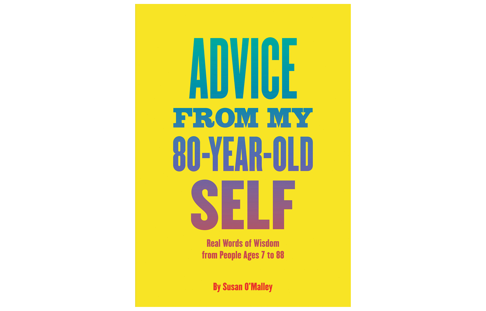 Advice From My 80-Year-Old Self, by Susan O'Malley