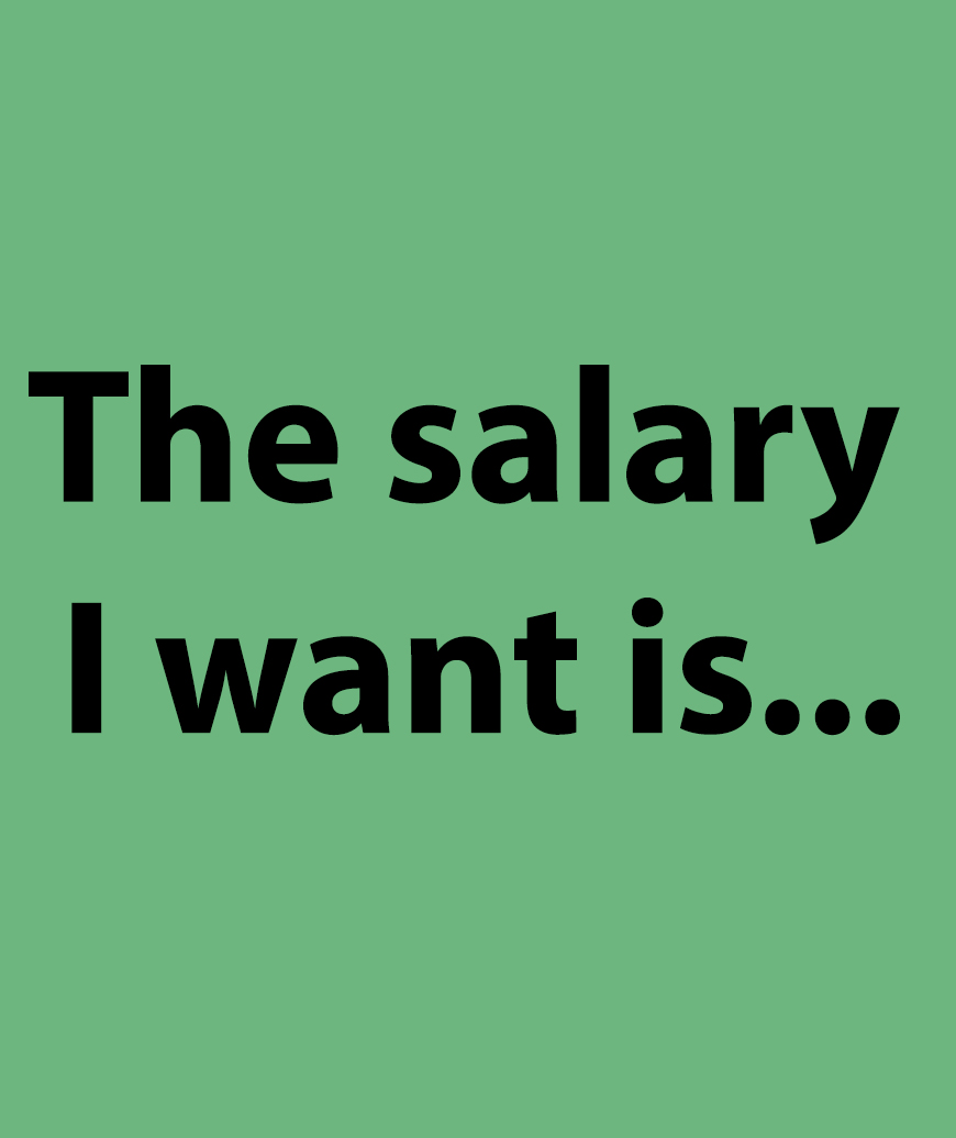 """""""The salary I want is..."""""""