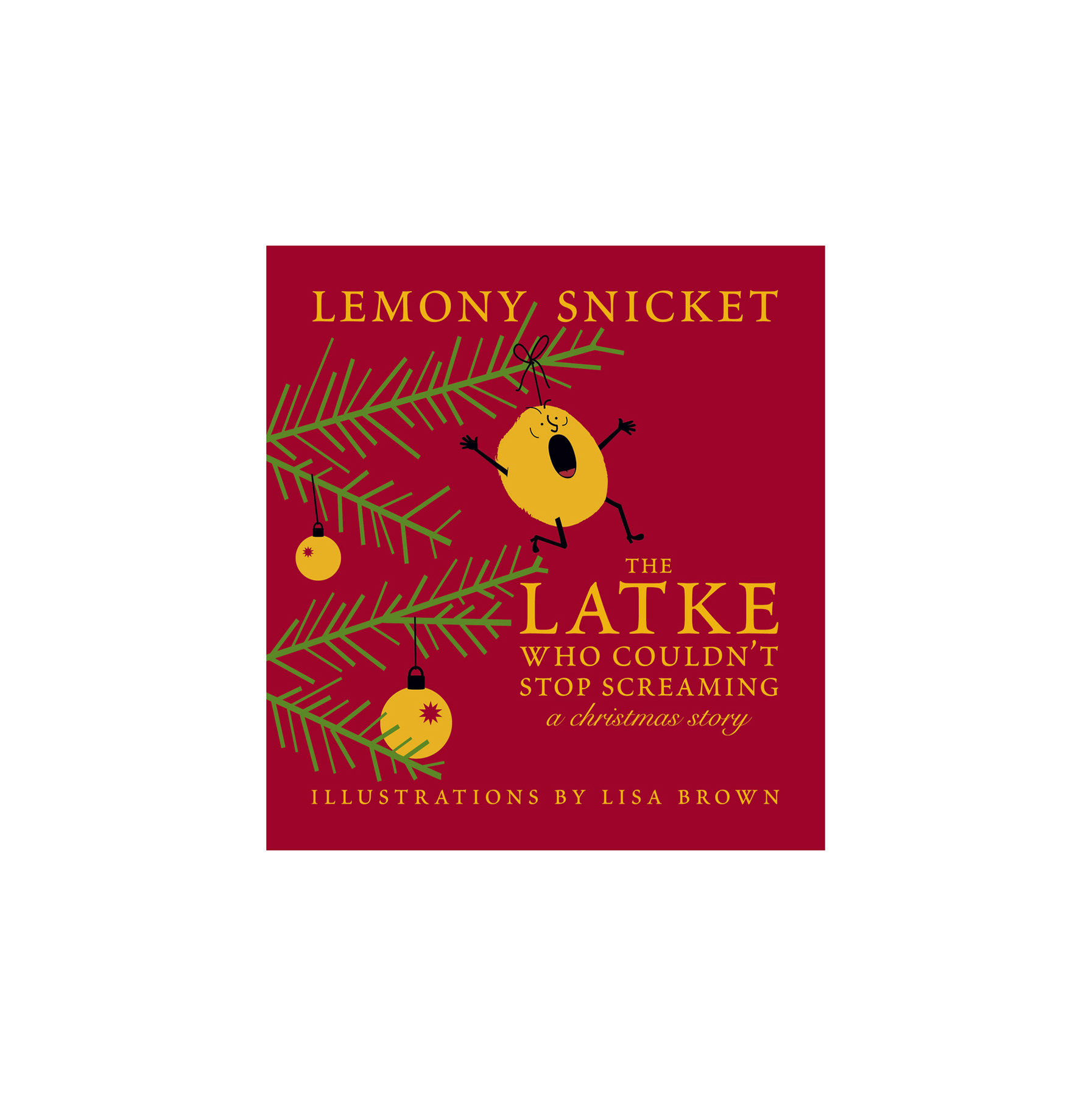 The Latke Who Couldn't Stop Screaming: A Christmas Story, by Lemony Snicket