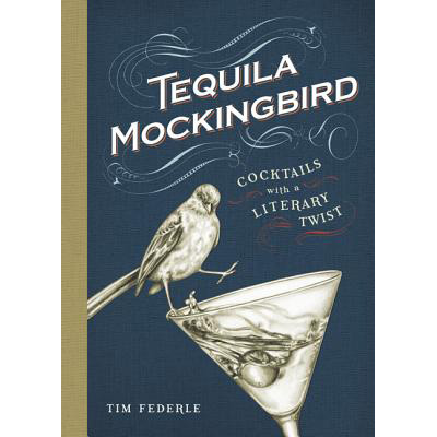 Gifts for Readers: Tequila Mockingbird: Cocktails With a Literary Twist