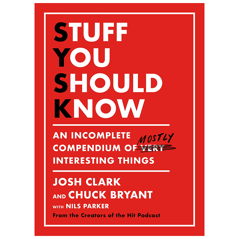 Best Christmas gifts 2020 - Stuff You Should Know: An Incomplete Compendium of Mostly Interesting Things by Josh Clark and Chuck Bryant