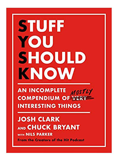 Best gifts for men, gift ideas for men - Stuff You Should Know: An Incomplete Compendium of Mostly Interesting Things by Josh Clark, Chuck Bryant, and Nils Parker