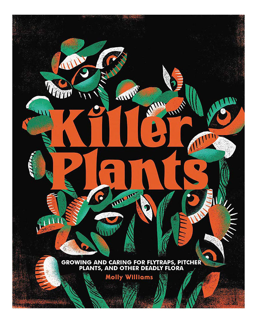 Gifts for plant lovers - Killer Plants: Growing and Caring for Flytraps, Pitcher Plants, and Other Deadly Flora by Molly Williams