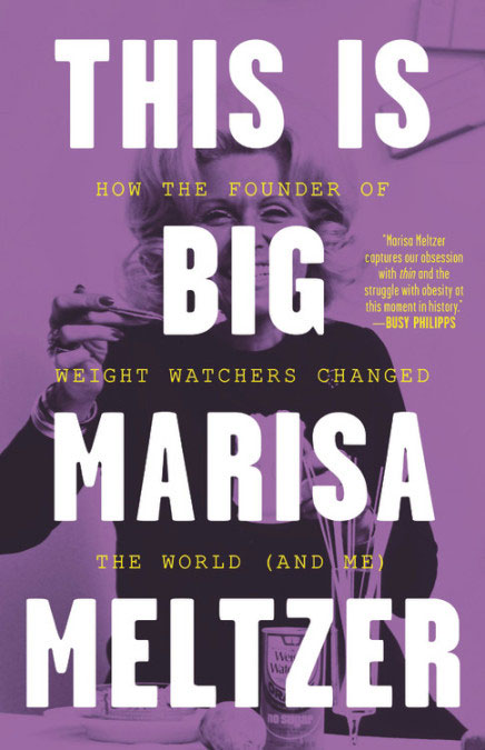 New Year Books - This Is Big: How the Founder of Weight Watchers Changed the World (and Me) by Marisa Meltzer
