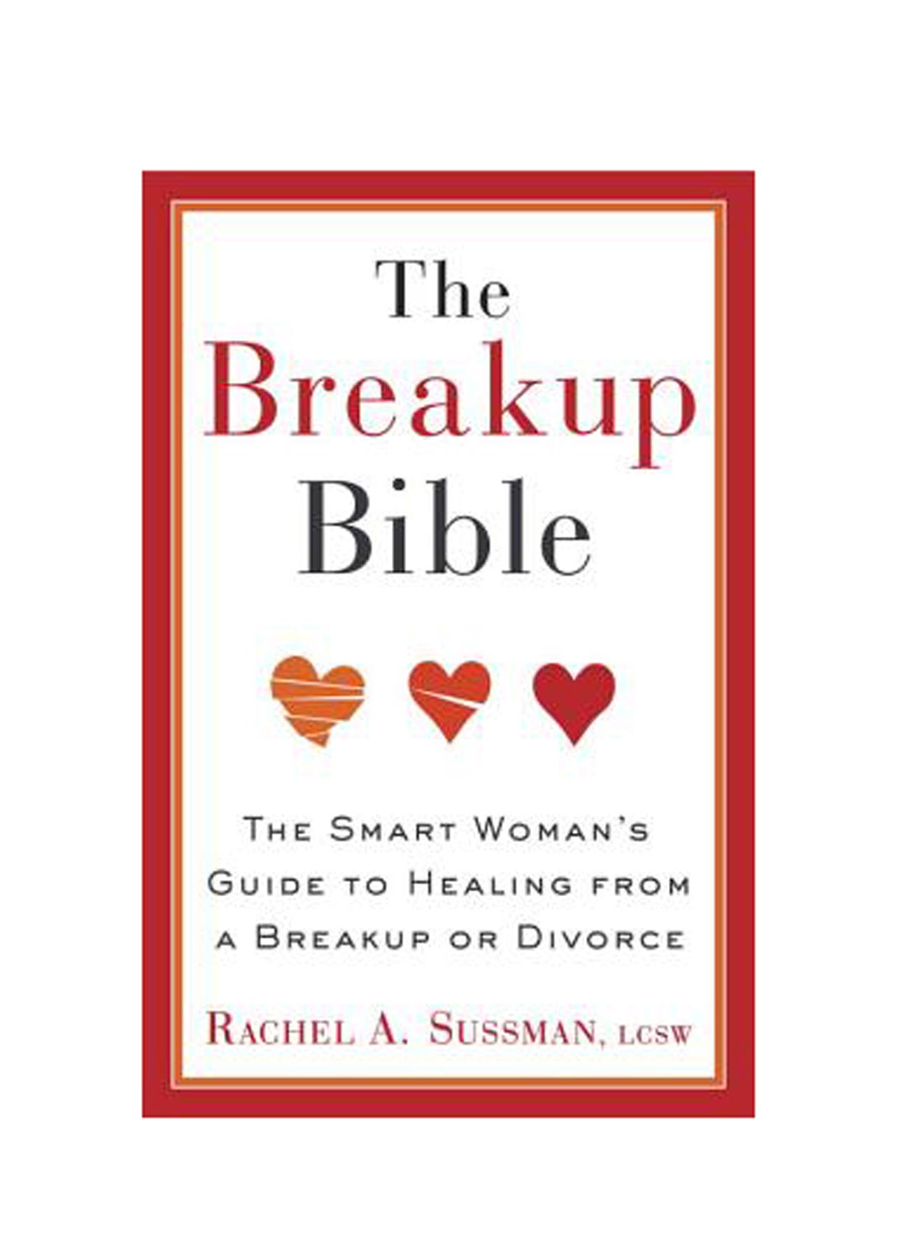 Books for Breakups: The Breakup Bible: The Smart Woman's Guide to Healing from a Breakup or Divorce, by Rachel Sussman