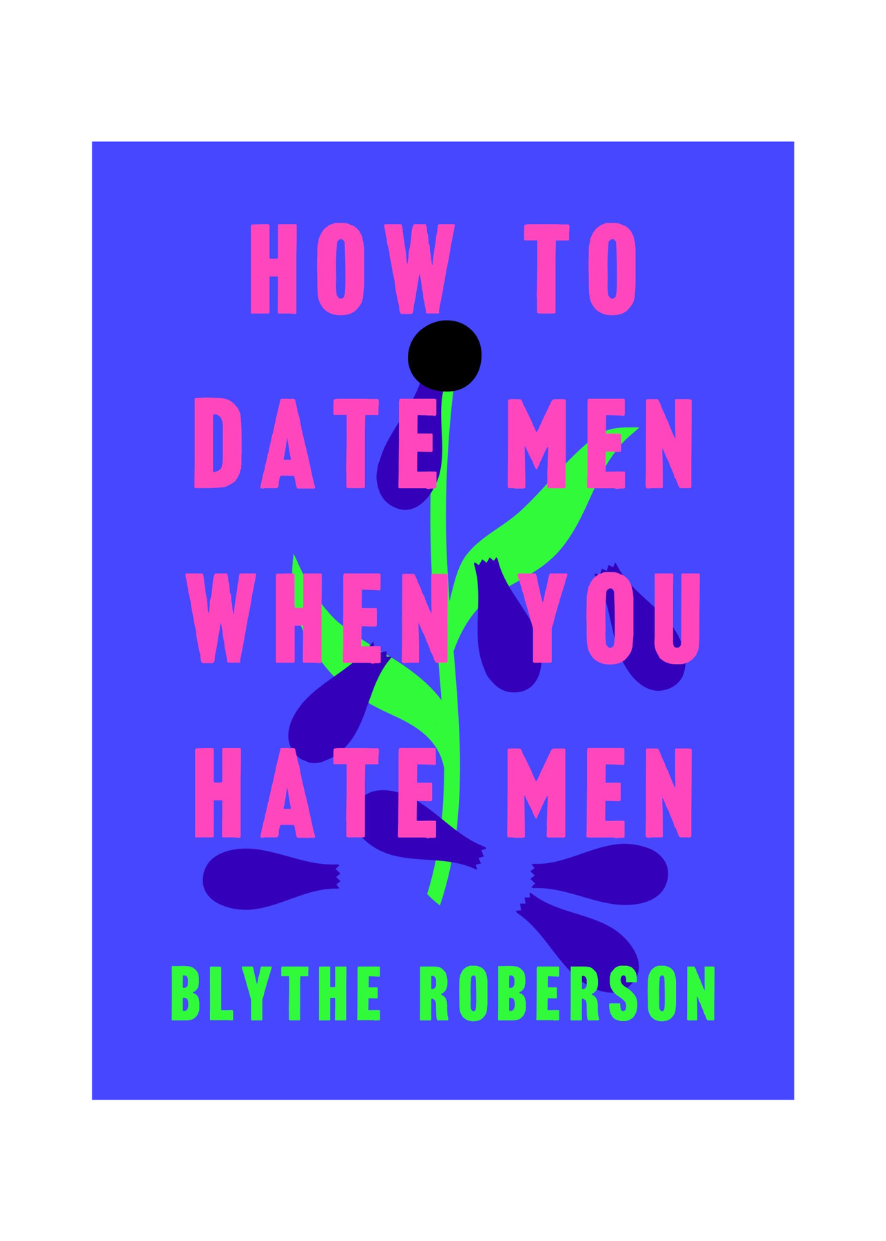 Books for Breakups: How to Date Men When You Hate Men, by Blythe Roberson