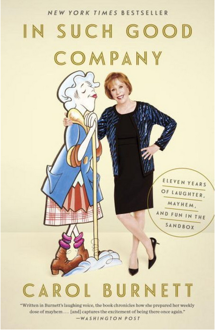 In Such Good Company: Eleven Years of Laughter, Mayhem, and Fun in the Sandbox by Carol Burnett