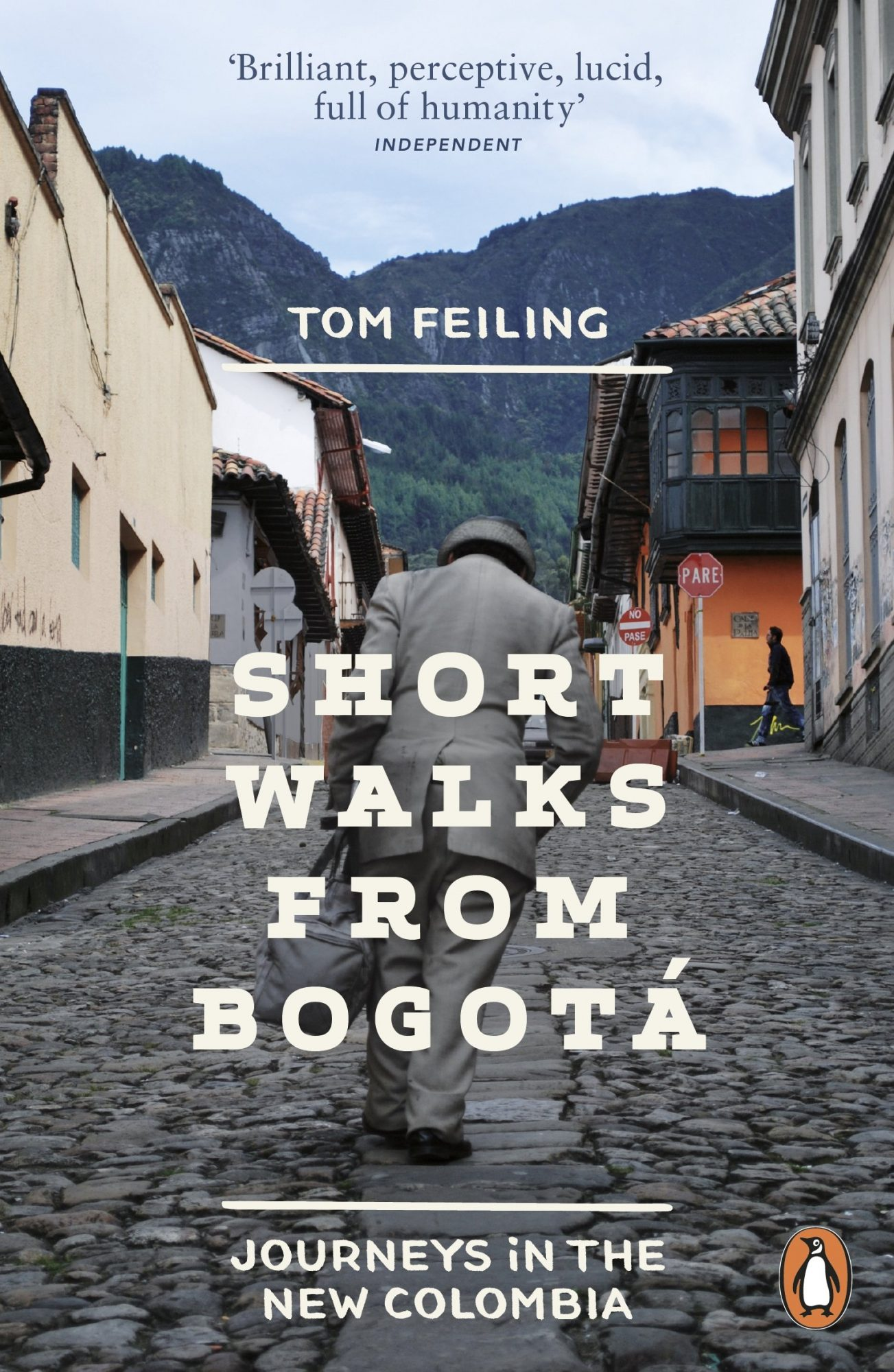 Short Walks from Bogota: Journeys in the New Colombia by Tom Feiling