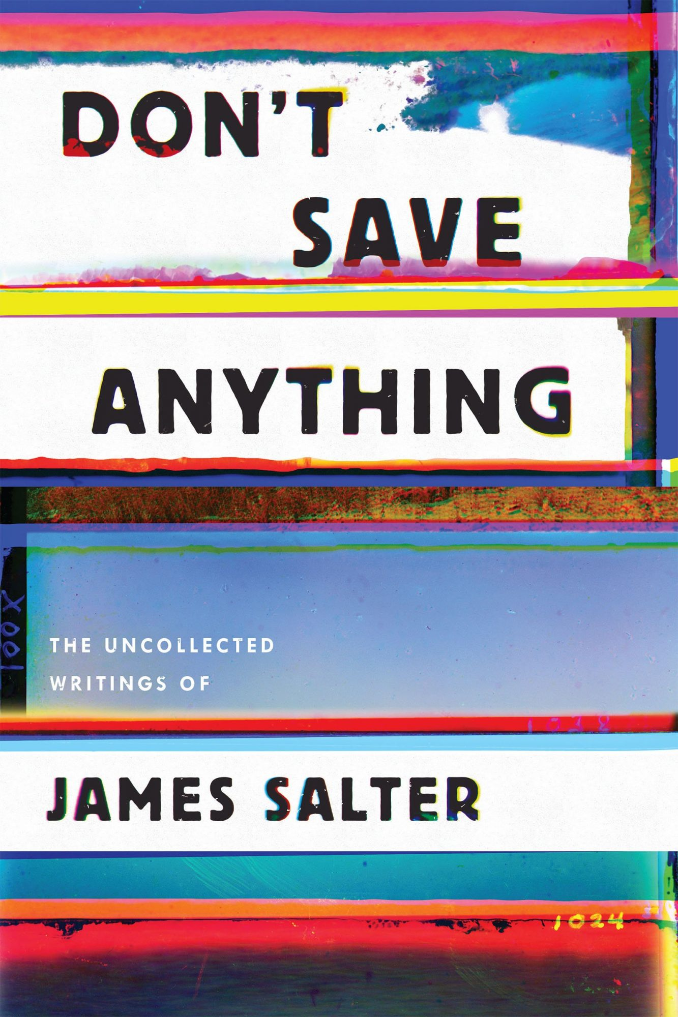 Don't Save Anything: the Uncollected Writings of James Salter by James Salter