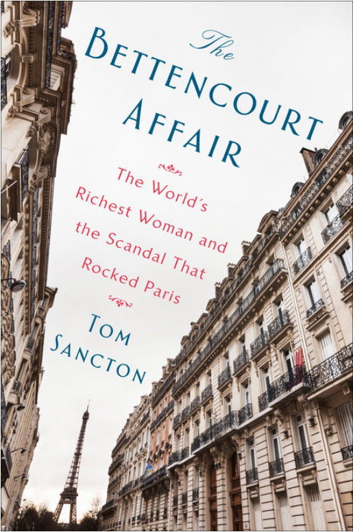 The Bettencourt Affair: The World's Richest Woman and the Scandal That Rocked Paris by Tom Sancton