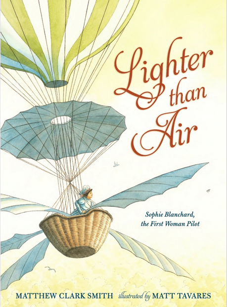 Lighter than Air: Sophie Blanchard, the First Woman Pilot by Matthew Clark Smith, Illustrated by Matt Tavares