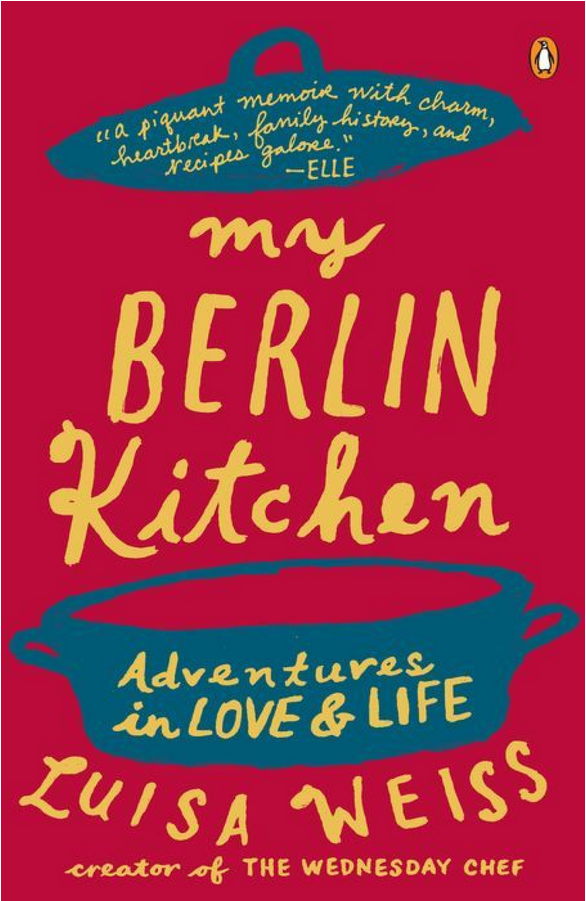 My Berlin Kitchen: Adventures in Love and Life by Luisa Weiss