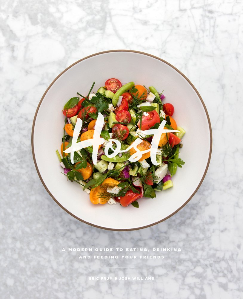 Host: A Modern Guide To Eating, Drinking and Feeding Your Friends
