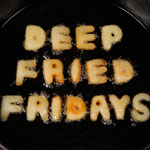 deep-fried-fridays.jpg