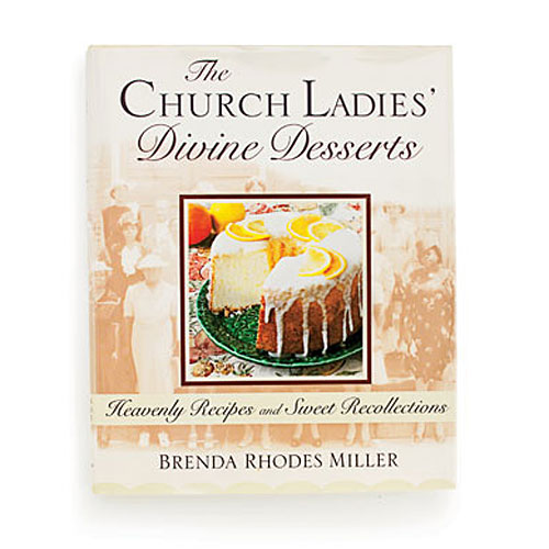 The Church Ladies' Divine Desserts, Heavenly Recipes and Sweet Recollections