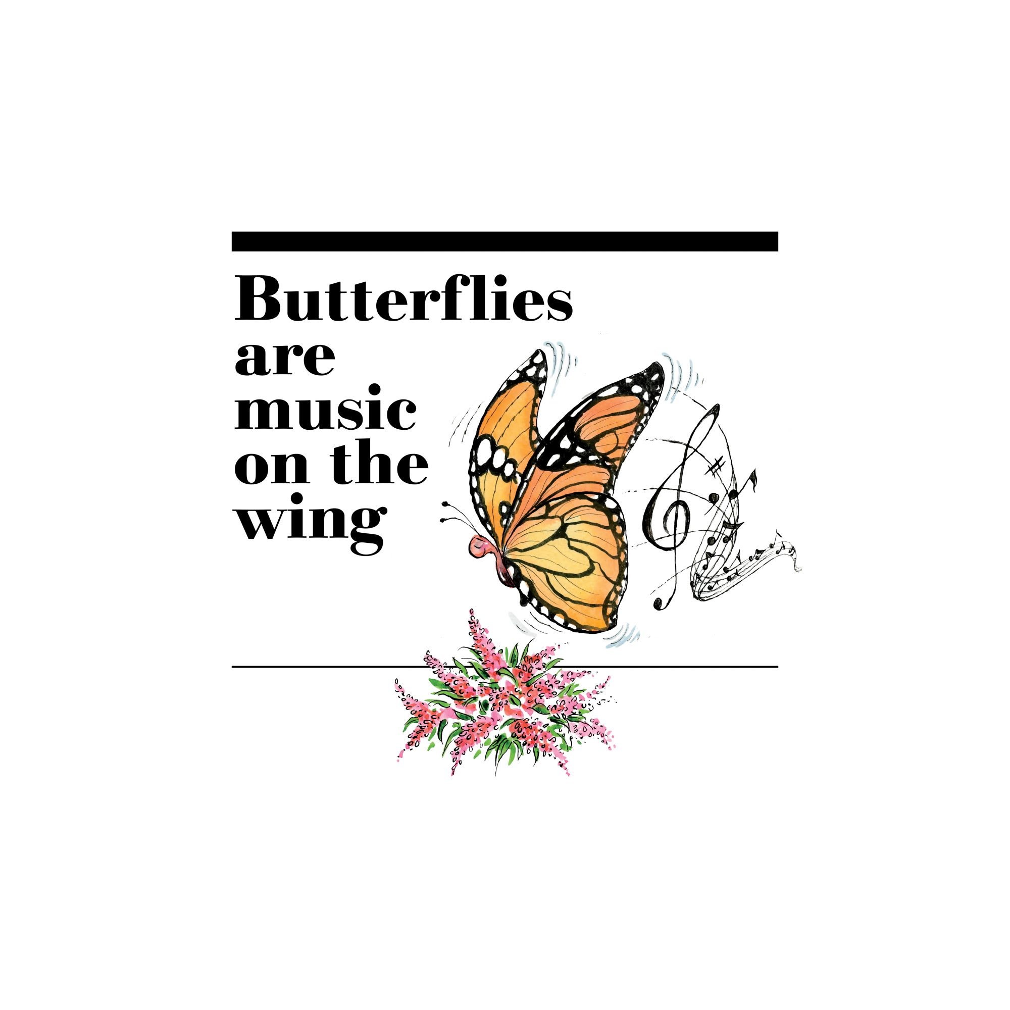16. Butterflies are music on the wing.