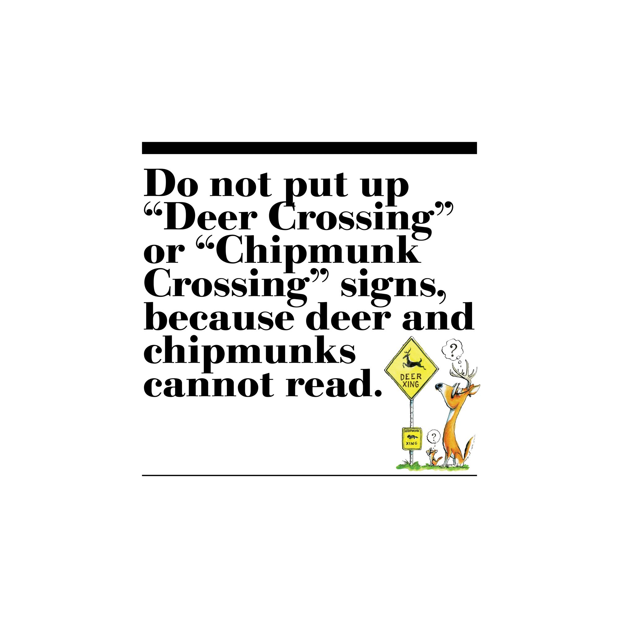 """31. Do not put up """"Deer Crossing"""" or """"Chipmunk Crossing"""" signs, because deer and chipmunks cannot read."""