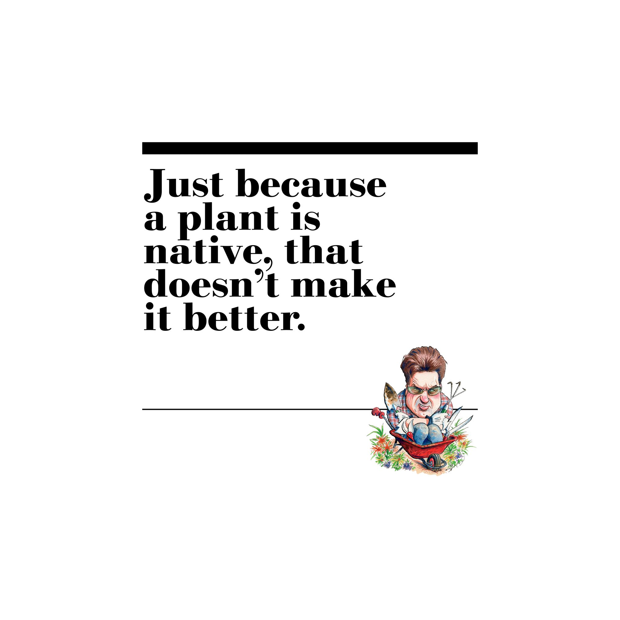 42. Just because a plant is native, that doesn't make it better.