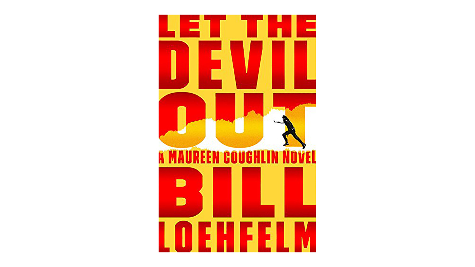 Let the Devil Out by Bill Loehfelm