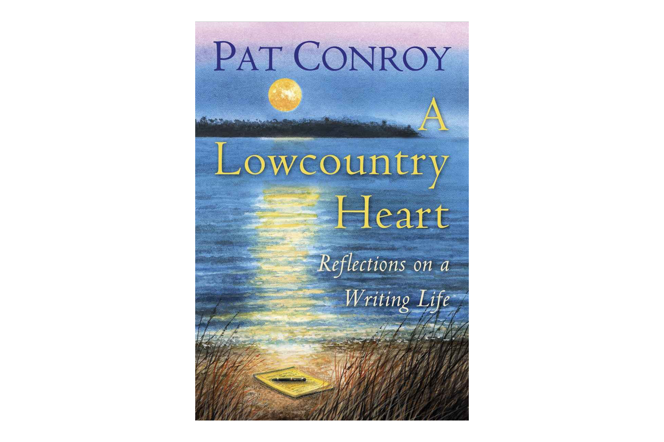 A Lowcountry Heart: Reflections on a Writing Life by Pat Conroy