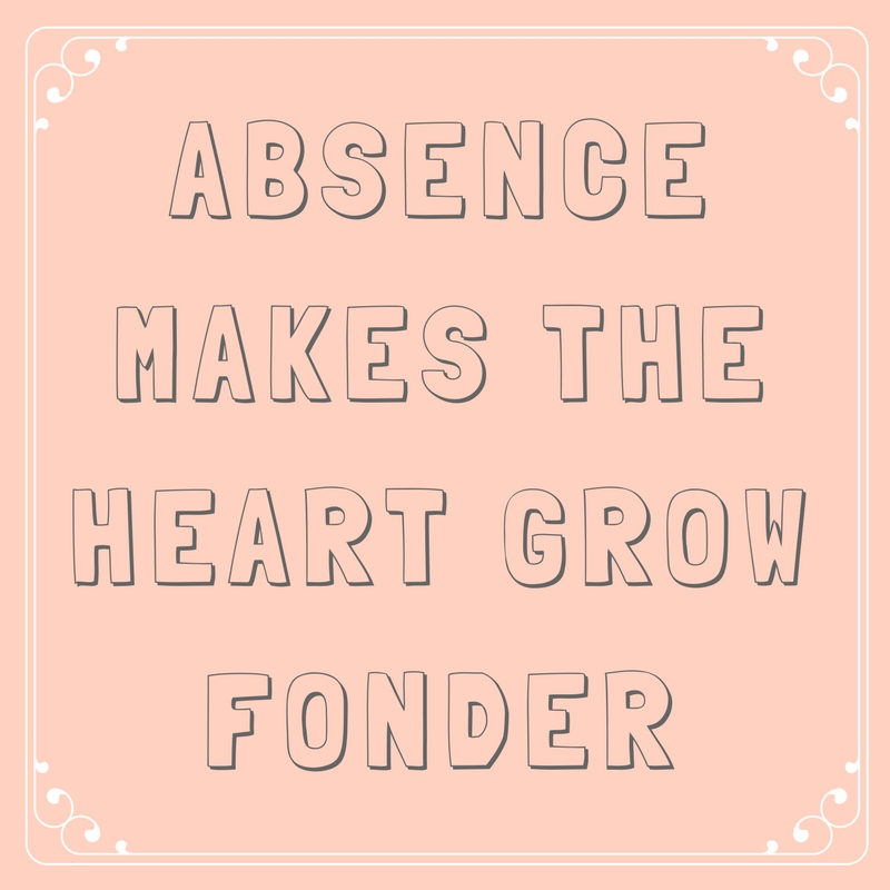 Absence Makes the Heart Grow Fonder