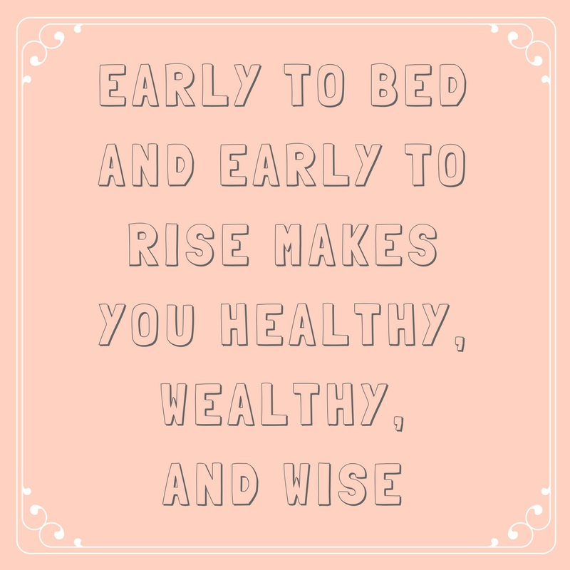 Early to Bed and Early to Rise Makes You Healthy, Wealthy, and Wise