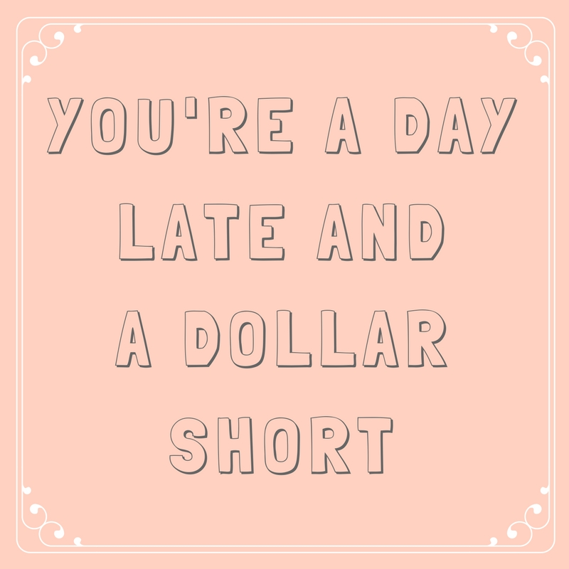 You're a Day Late and a Dollar Short