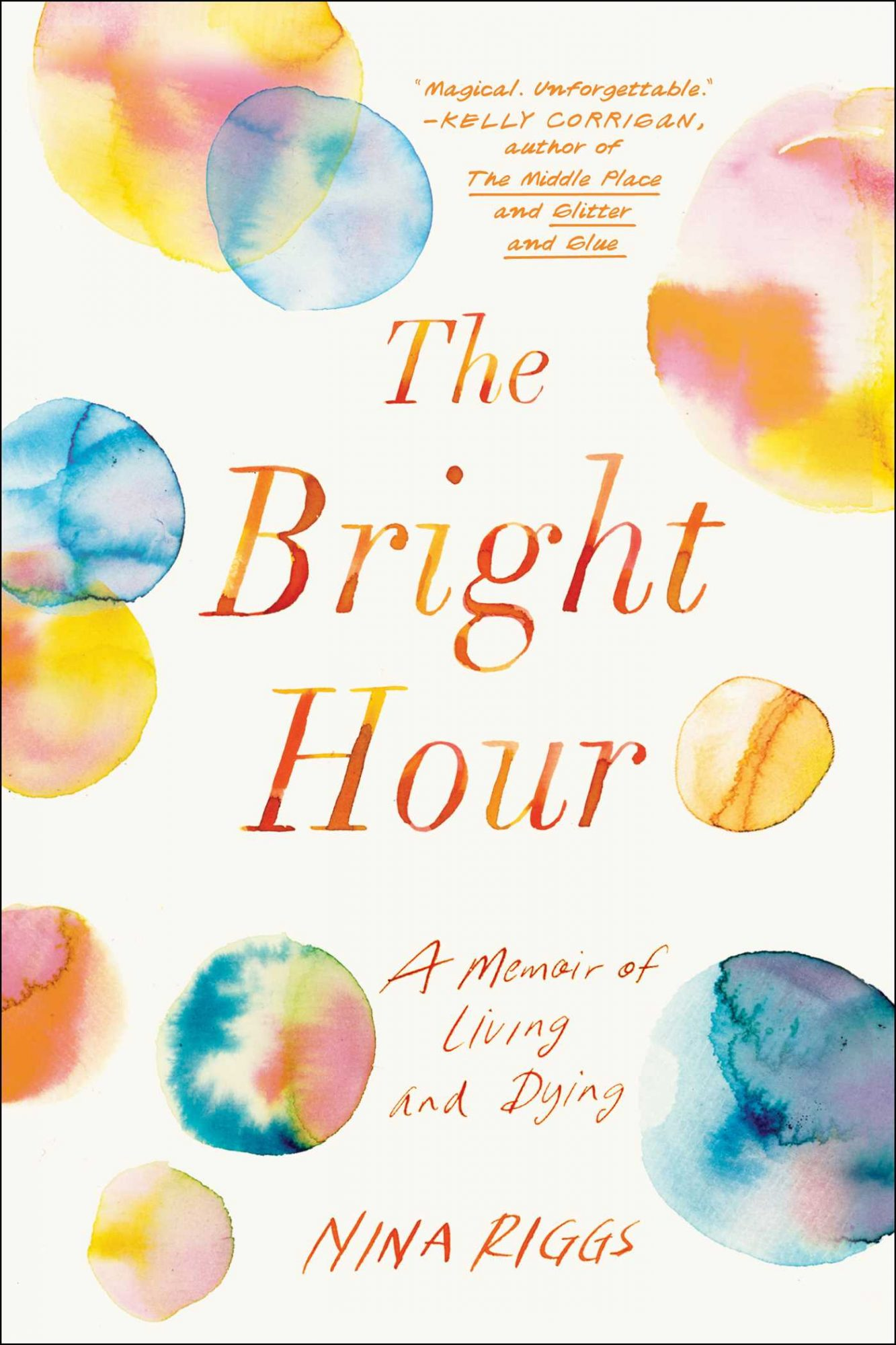 The Bright Hour: A Memoir of Living and Dying by Nina Riggs