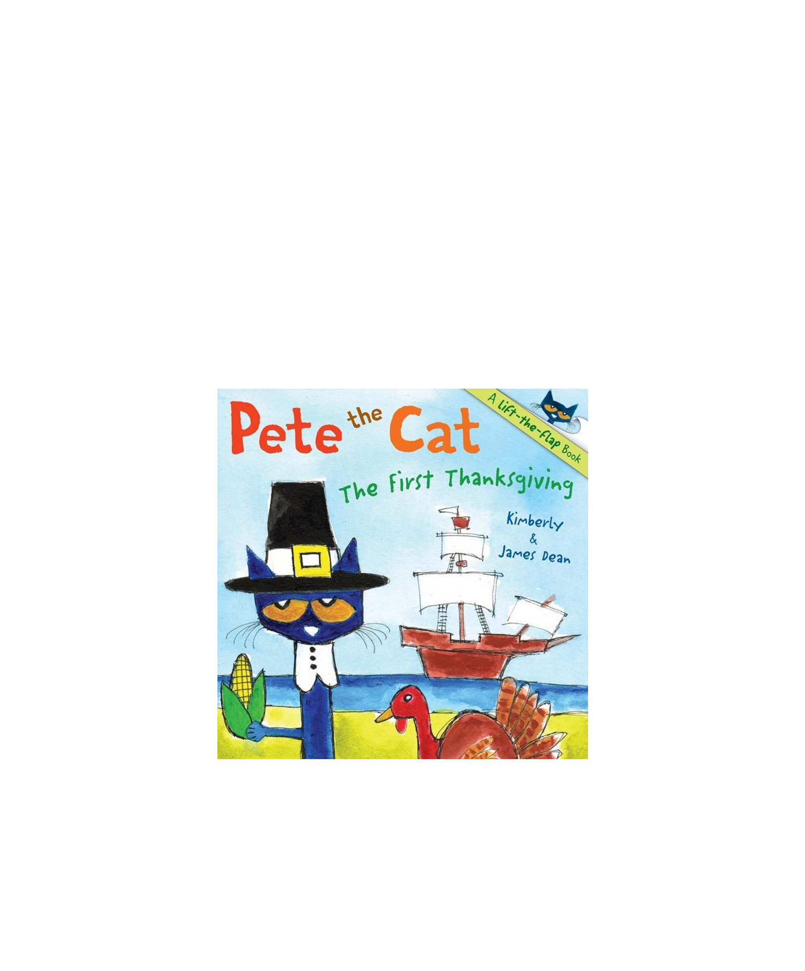 Pete the Cat: The First Thanksgiving by Kimberly and James Dean