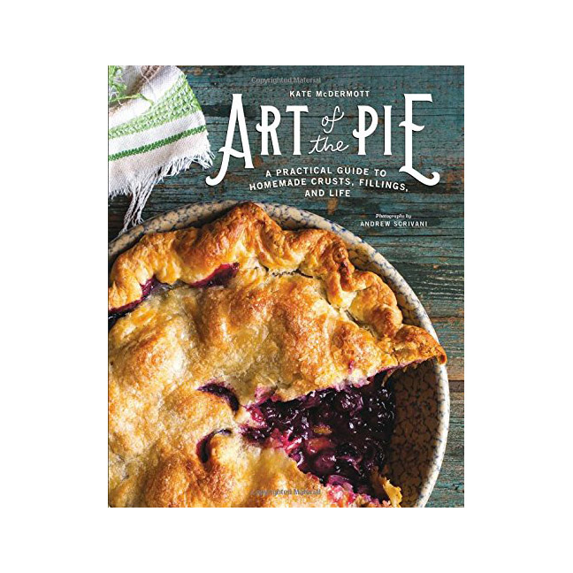 Art of the Pie: A Practical Guide to Homemade Crusts, Filling, and Life