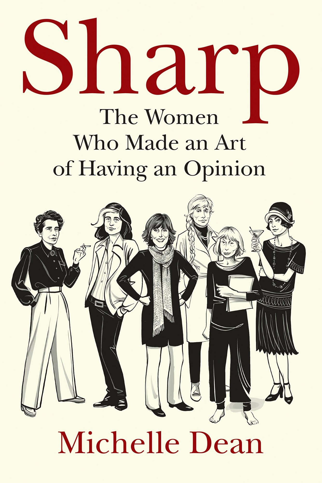 Sharp: The Women Who Made an Art of Having an Opinion by Michelle Dean