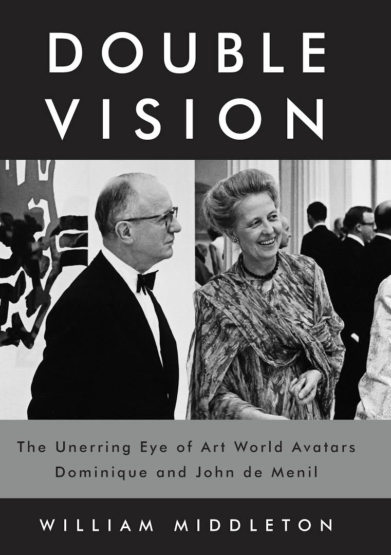Double Vision: The Unerring Eye of Art World Avatars Dominique and John de Menil by William Middleton