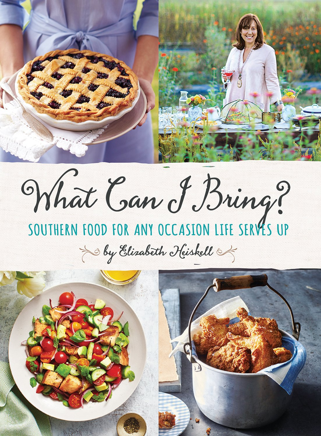 What Can I Bring?: Southern Food for Any Occasion Life Serves Up by Elizabeth Heiskell