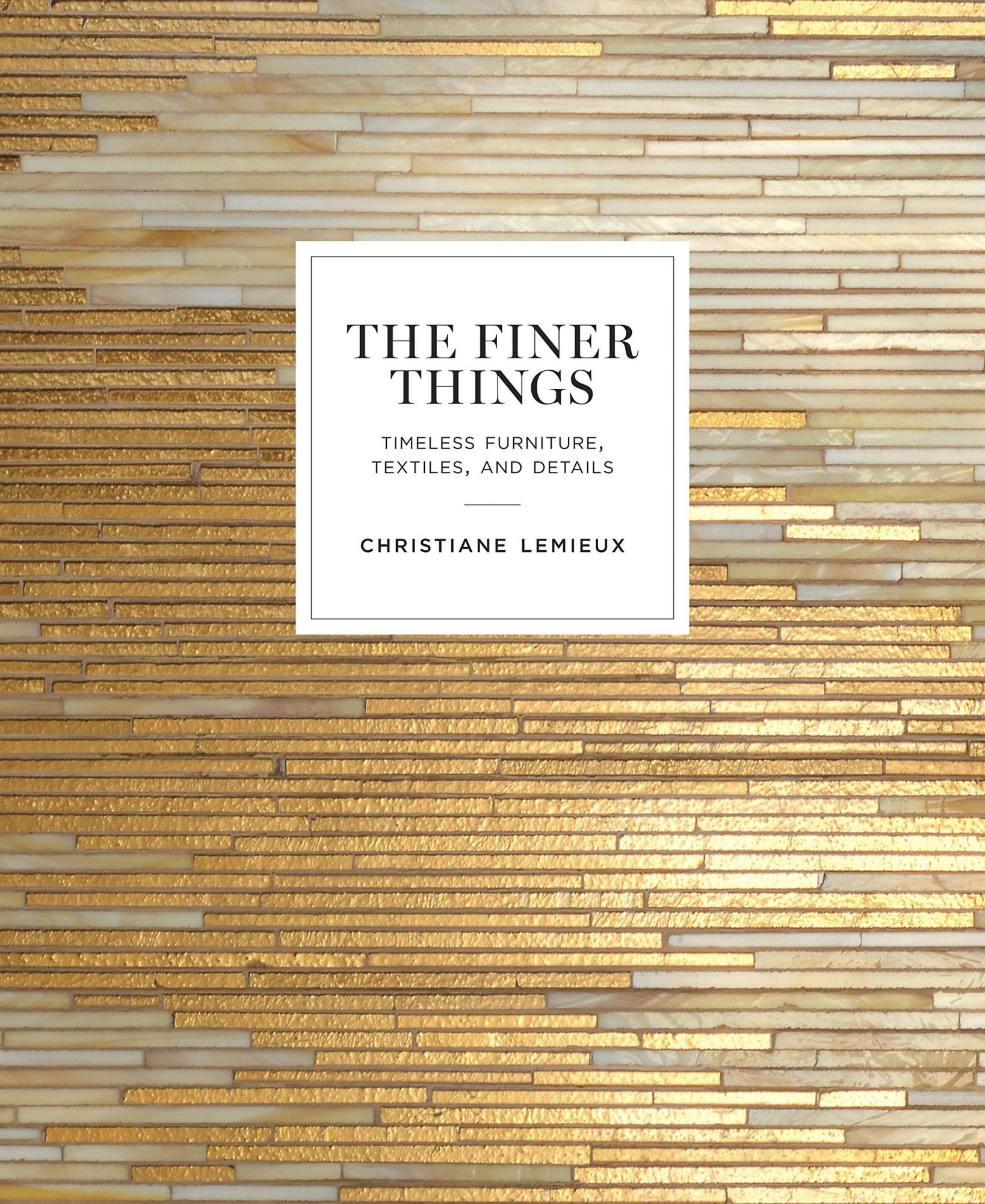 The Finer Things: Timeless Furniture, Textiles, and Details, by Christiane Lemieux