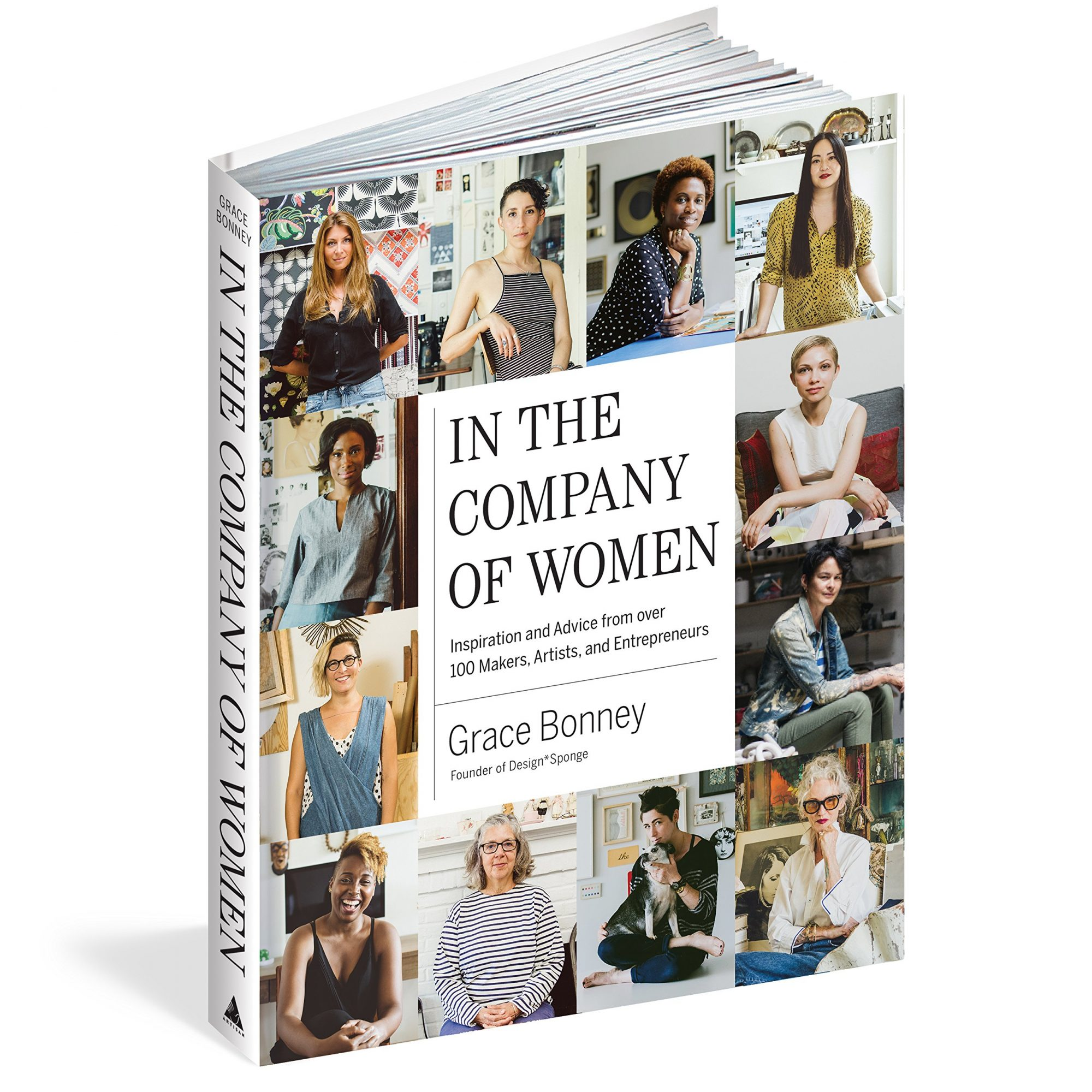 In the Company of Women: Inspiration and Advice from over 100 Makers, Artists, and Entrepreneurs by Grace Bonney