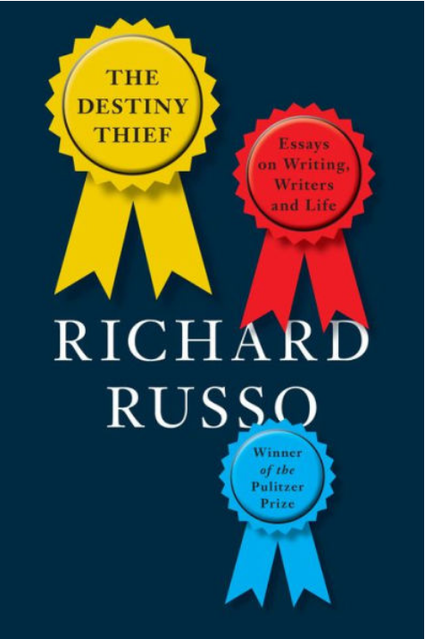 The Destiny Thief: Essays on Writing, Writers and Life by Richard Russo