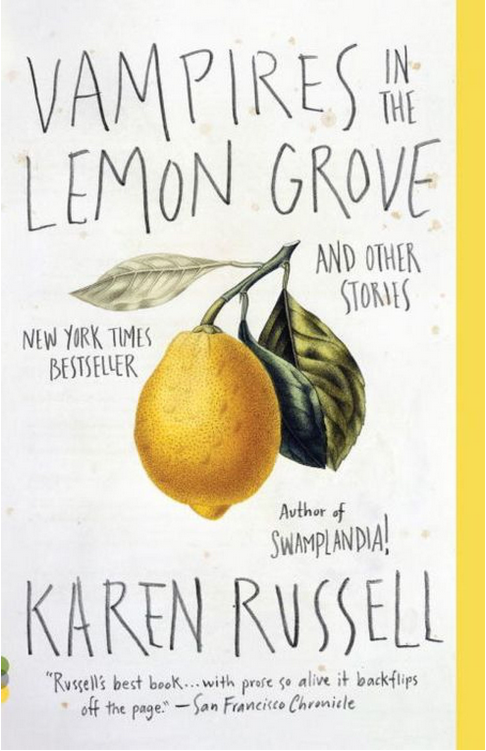 Vampires in the Lemon Grove: And Other Stories by Karen Russell