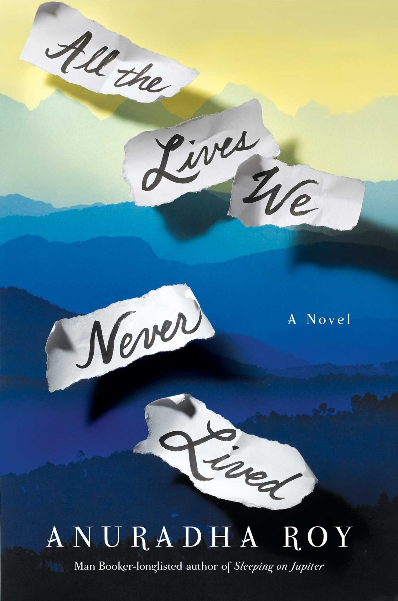All the Lives We Never Lived: A Novel by Anuradha Roy