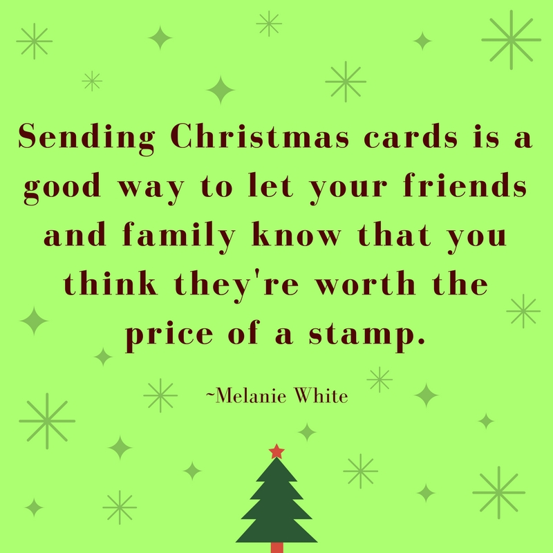 Sending Christmas cards is a good way to let your friends and family know that you think they're worth the price of a stamp.