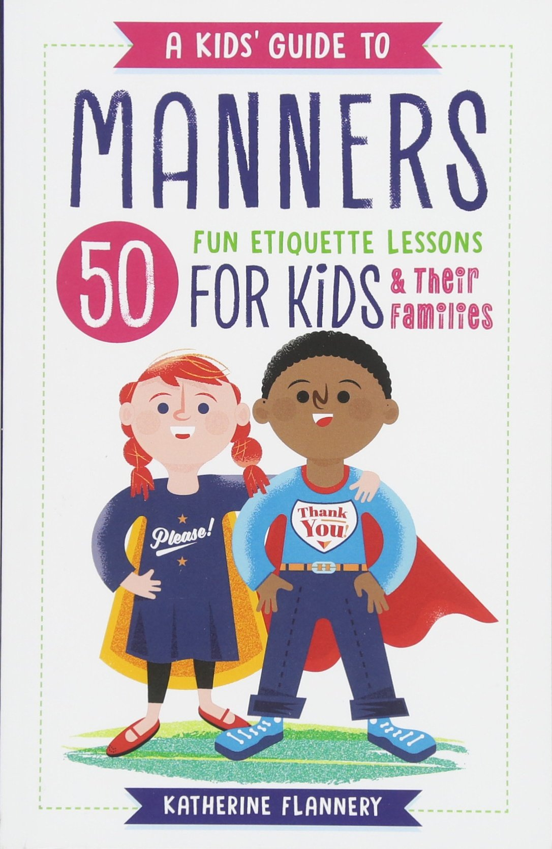 Kids' Guide to Manners: 50 Fun Etiquette Lessons for Kids (and Their Families) by Katherine Flannery