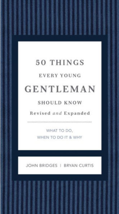 50 Things Every Young Gentleman Should Know Revised and Expanded: What to Do, When to Do It, and Why by John Bridges and Bryan Curtis