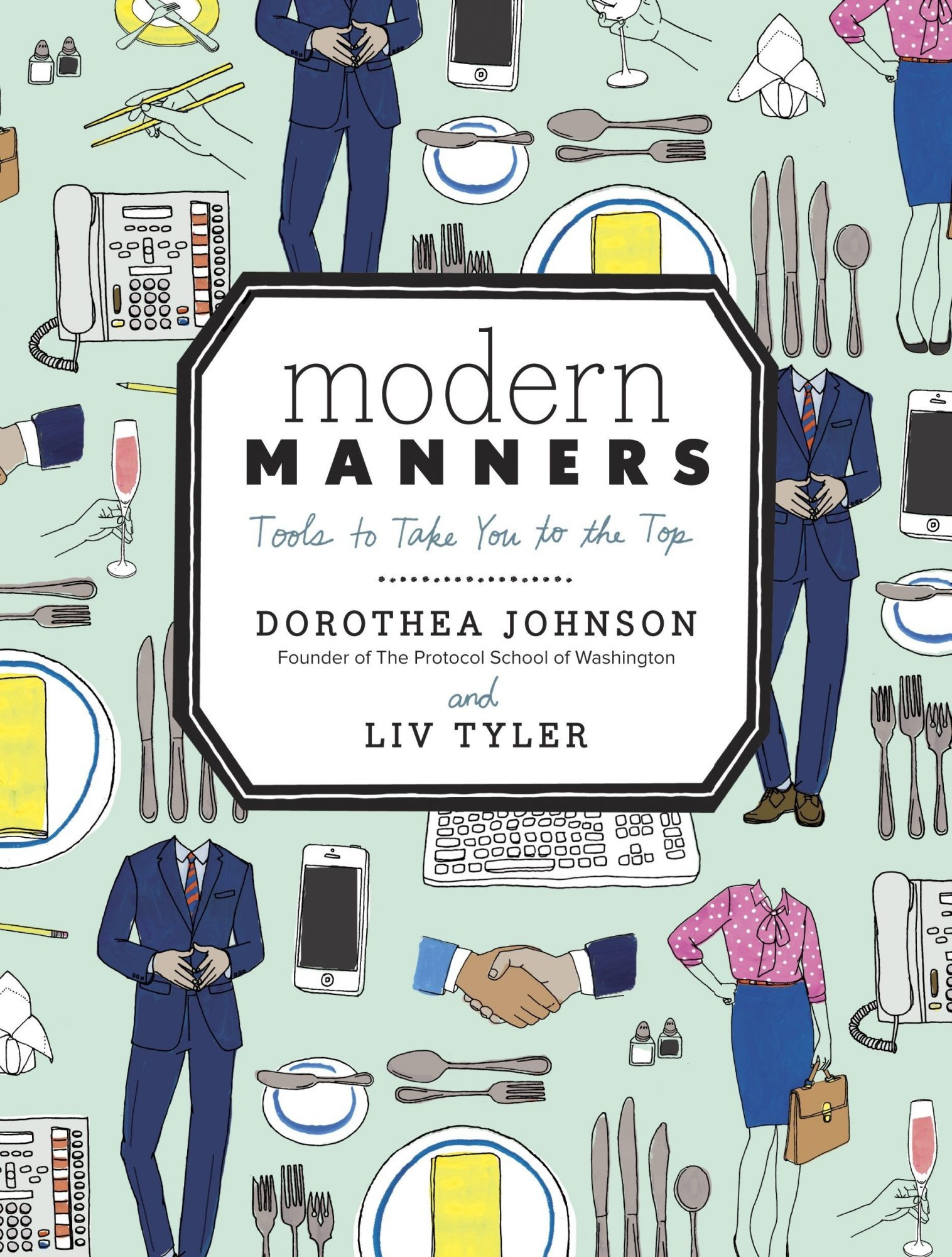 Modern Manners: Tools to Take You to the Top by Dorothea Johnson and Liv Tyler