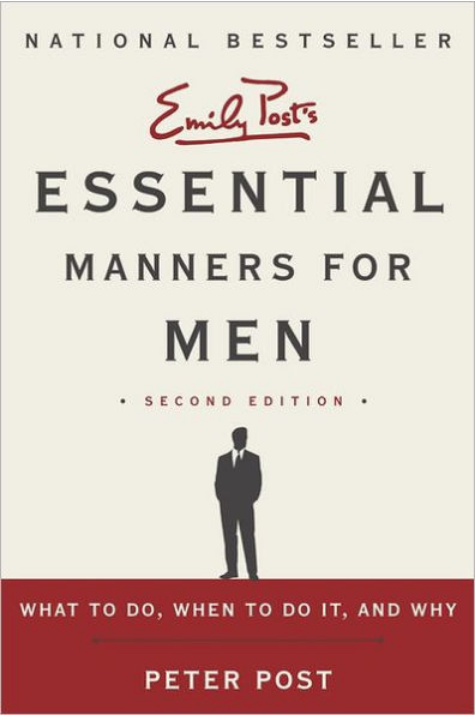 Emily Post's Essential Manners for Men: What to Do, When to Do It, and Why, 2nd Edition by Peter Post